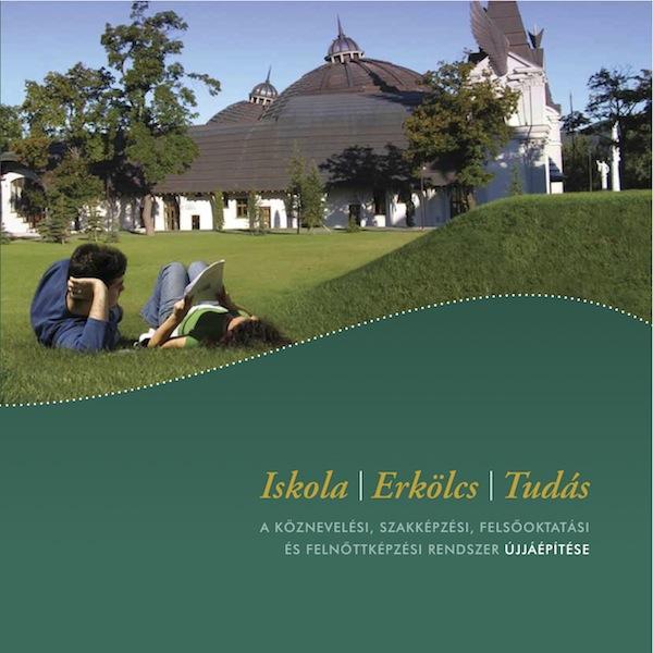 Iskola – erkölcs – tudás – A köznevelési, szakképzési, felsőoktatási és felnőttképzési rendszer újjáépítése
