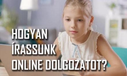 HOGYAN ÍRASSUNK ONLINE DOLGOZATOT – VIDEÓ