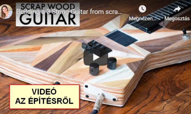 3 húrú gitár építése törmelékből – Videó a gitár összeállításáról