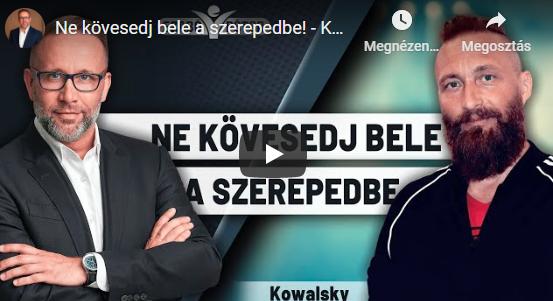 Ne kövesedj bele a szerepedbe! – Kowalsky és Szabó Péter beszélgetése – Teremtsd Újra Önmagad!